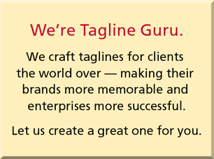 We're Tagline Guru. We craft taglines for clients the world over – making their brands more memorable and enterprises more successful. Let us create a great one for you.